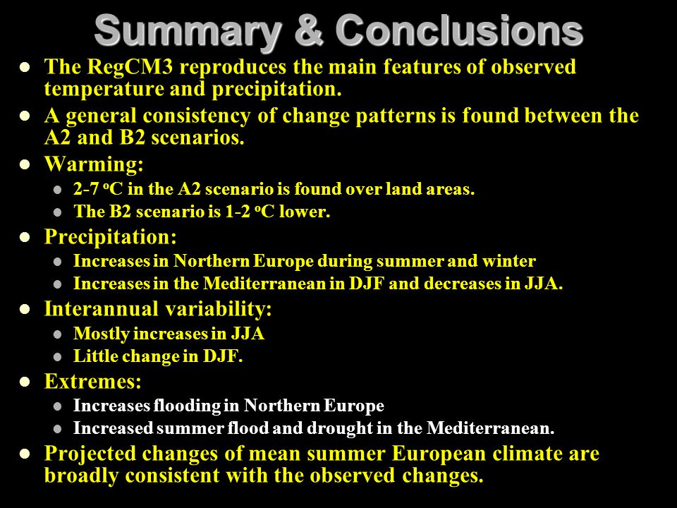 Summary & Conclusions The RegCM3 reproduces the main features of observed temperature and precipitation.