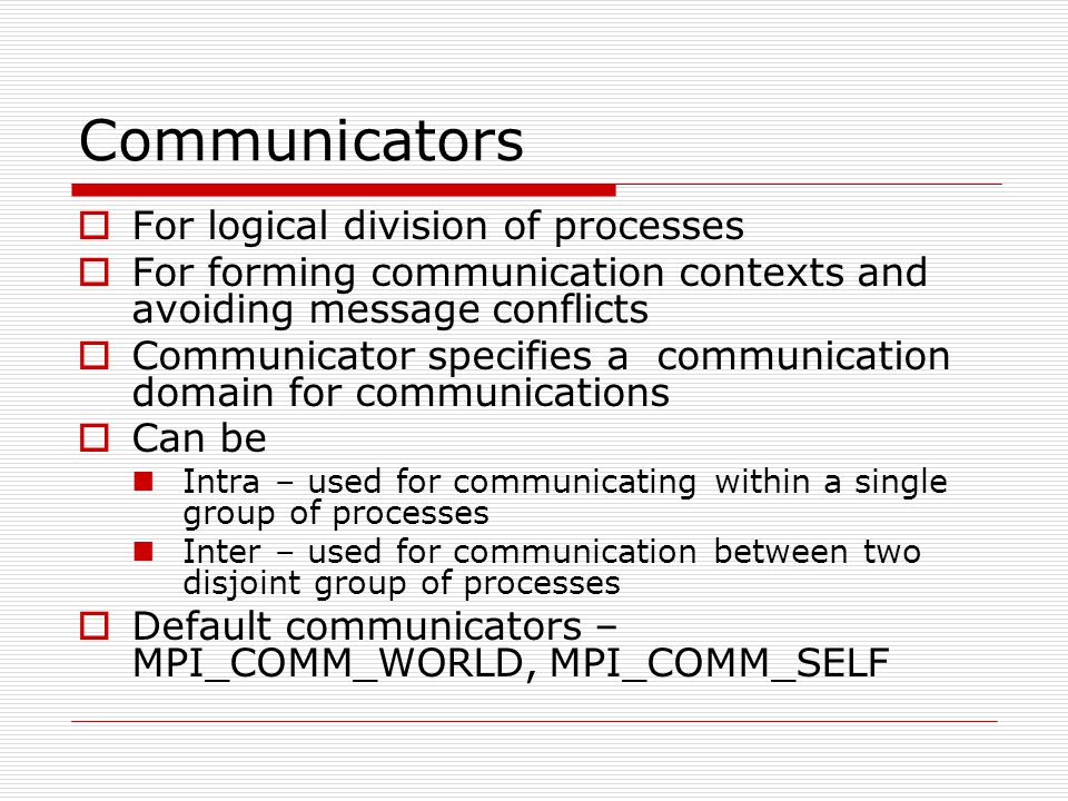 Communicators For logical division of processes