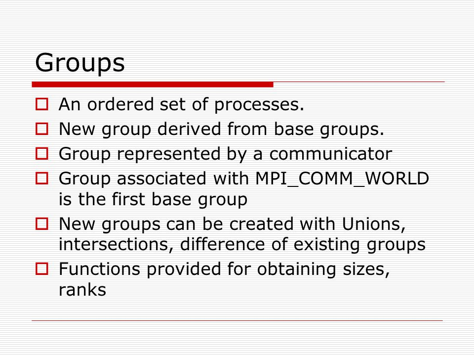 Groups An ordered set of processes.