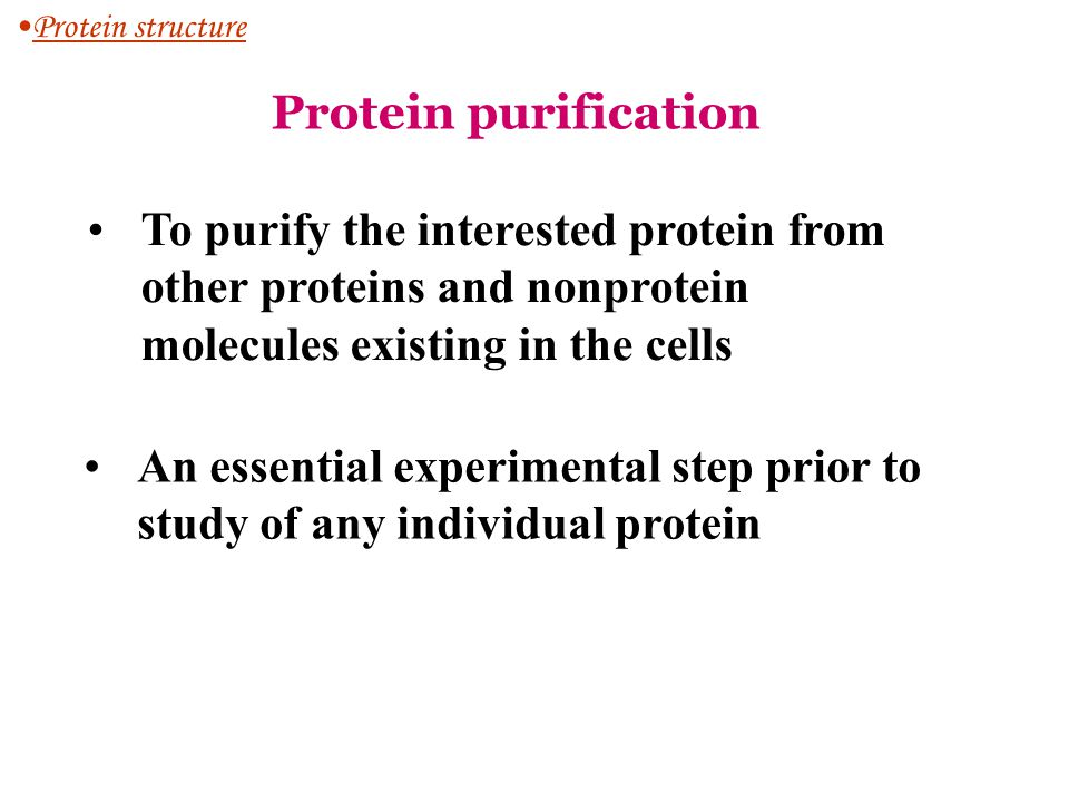 Protein structure Protein purification. To purify the interested protein from other proteins and nonprotein molecules existing in the cells.