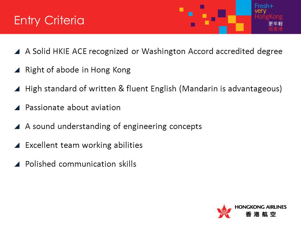 Entry Criteria A Solid HKIE ACE recognized or Washington Accord accredited degree. Right of abode in Hong Kong.