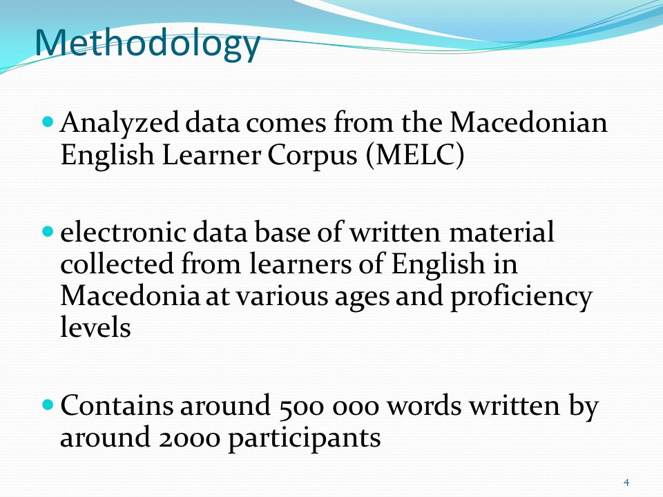 Methodology Analyzed data comes from the Macedonian English Learner Corpus (MELC)