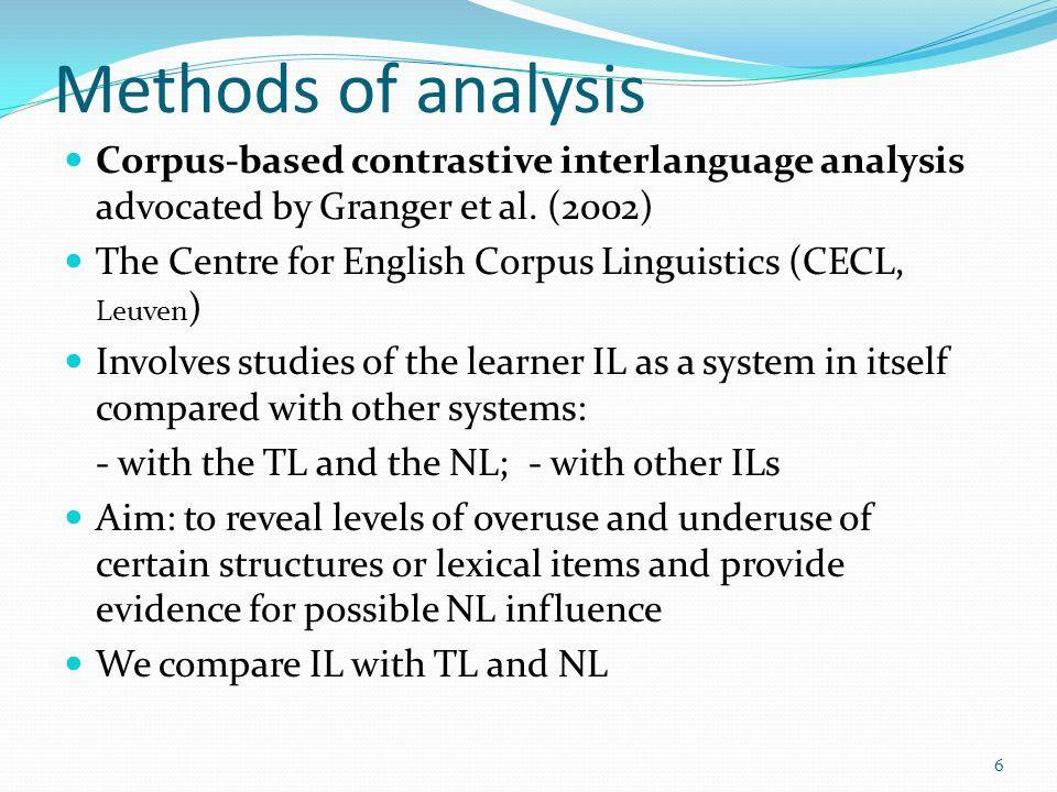 Methods of analysis Corpus-based contrastive interlanguage analysis advocated by Granger et al. (2002)