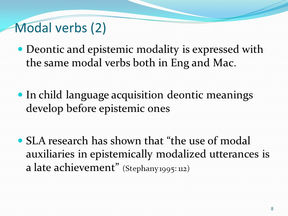 Modal verbs (2) Deontic and epistemic modality is expressed with the same modal verbs both in Eng and Mac.