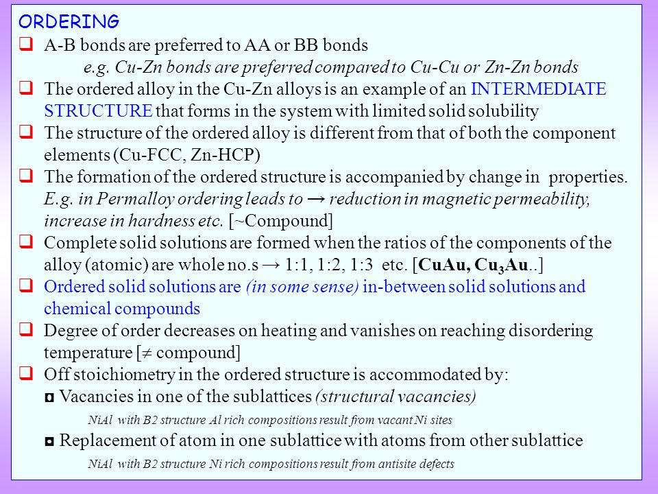 ORDERING A-B bonds are preferred to AA or BB bonds e.g. Cu-Zn bonds are preferred compared to Cu-Cu or Zn-Zn bonds.