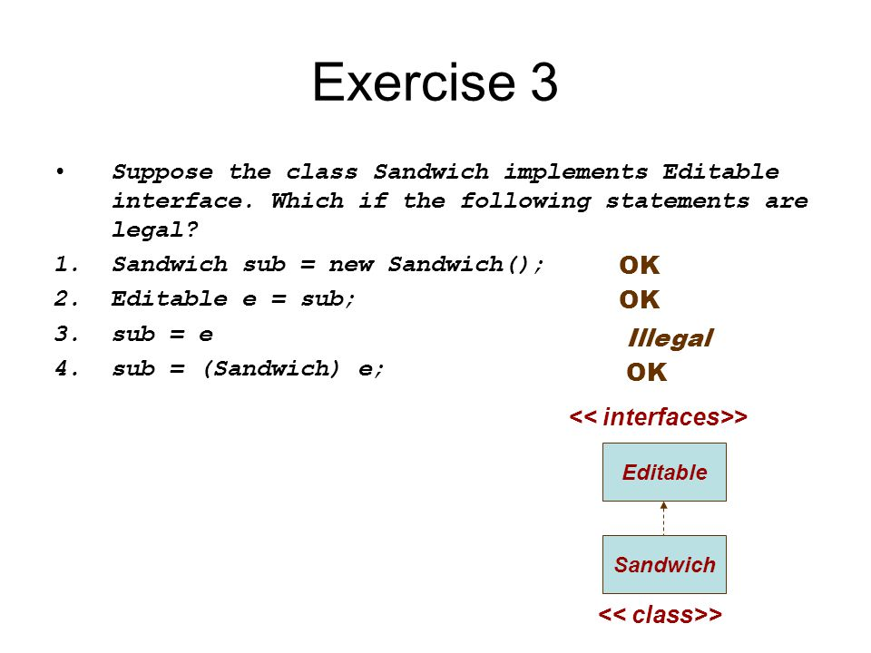 Exercise 3 Suppose the class Sandwich implements Editable interface. Which if the following statements are legal
