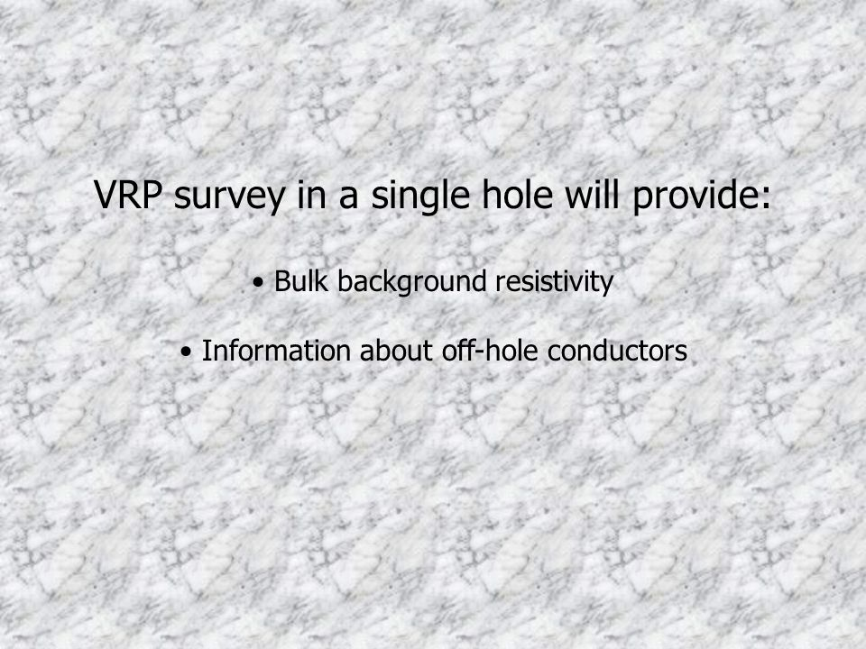 VRP survey in a single hole will provide: