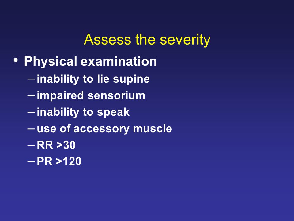 Assess the severity Physical examination inability to lie supine