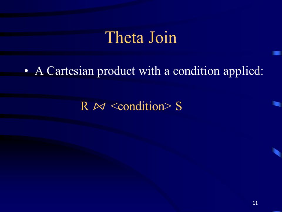 Theta Join A Cartesian product with a condition applied: