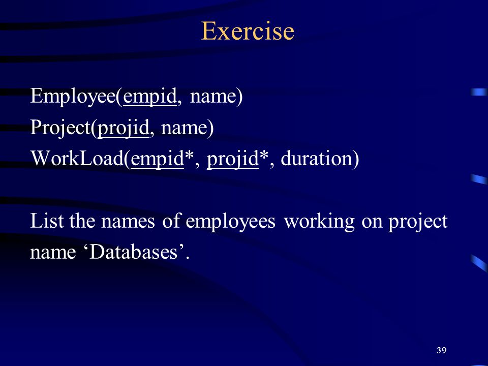 Exercise Employee(empid, name) Project(projid, name)