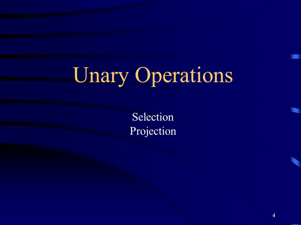 Unary Operations Selection Projection