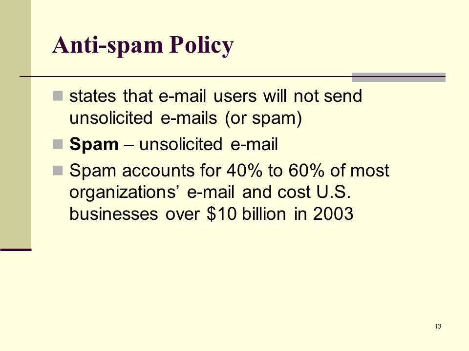 Anti-spam Policy states that e-mail users will not send unsolicited e-mails (or spam) Spam – unsolicited e-mail.