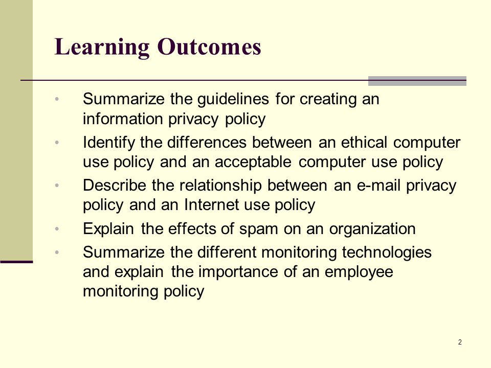 Learning Outcomes Summarize the guidelines for creating an information privacy policy.