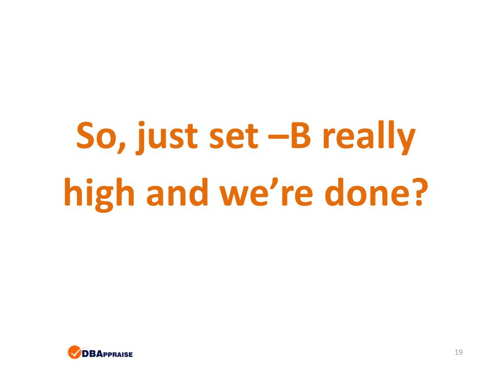 So, just set –B really high and we're done