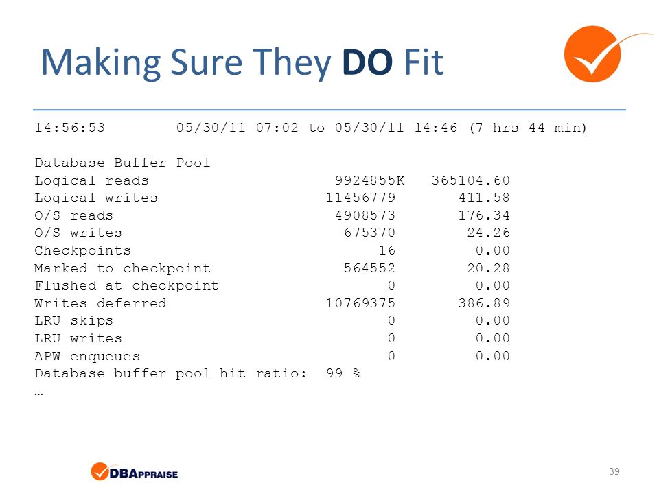 Making Sure They DO Fit 14:56:53 05/30/11 07:02 to 05/30/11 14:46 (7 hrs 44 min) Database Buffer Pool.