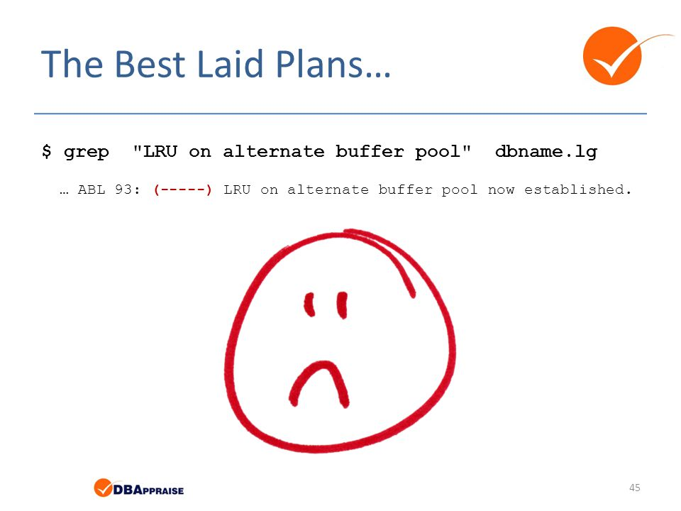The Best Laid Plans… $ grep LRU on alternate buffer pool dbname.lg