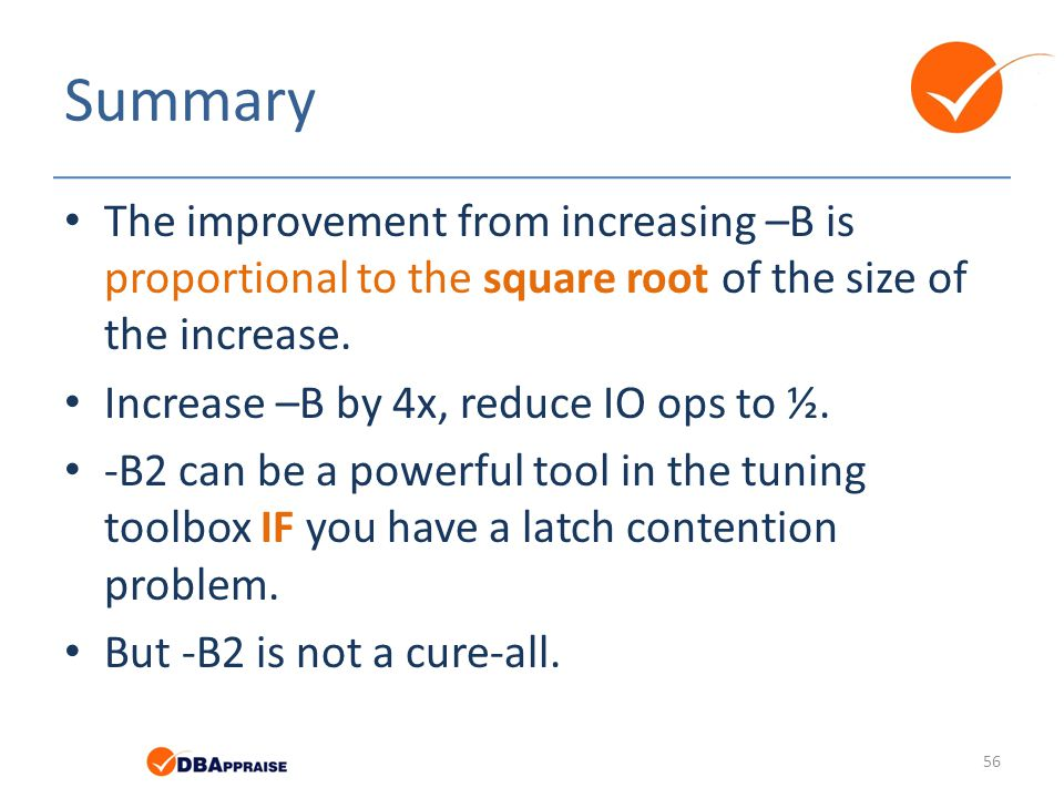 Summary The improvement from increasing –B is proportional to the square root of the size of the increase.