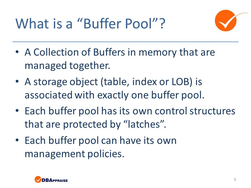 What is a Buffer Pool A Collection of Buffers in memory that are managed together.