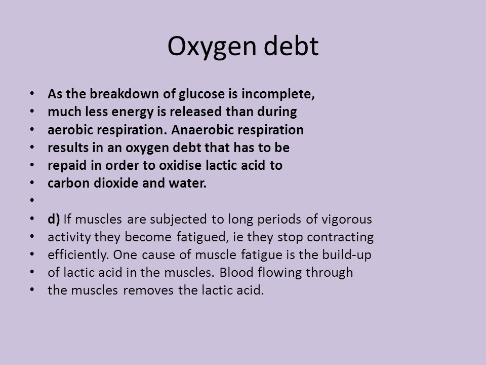 Oxygen debt As the breakdown of glucose is incomplete,