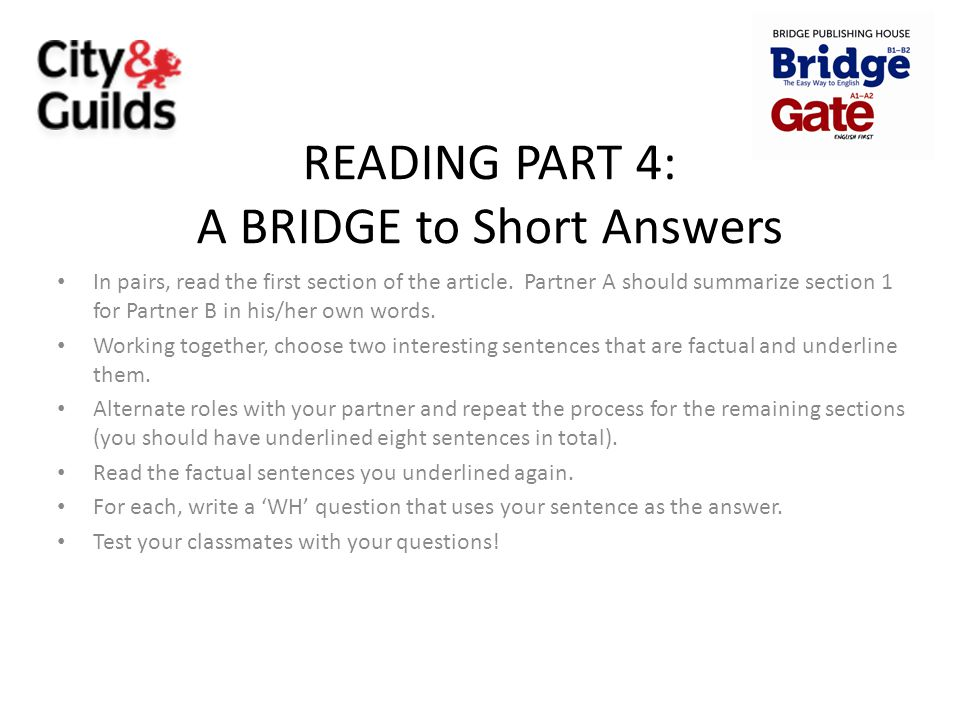 READING PART 4: A BRIDGE to Short Answers