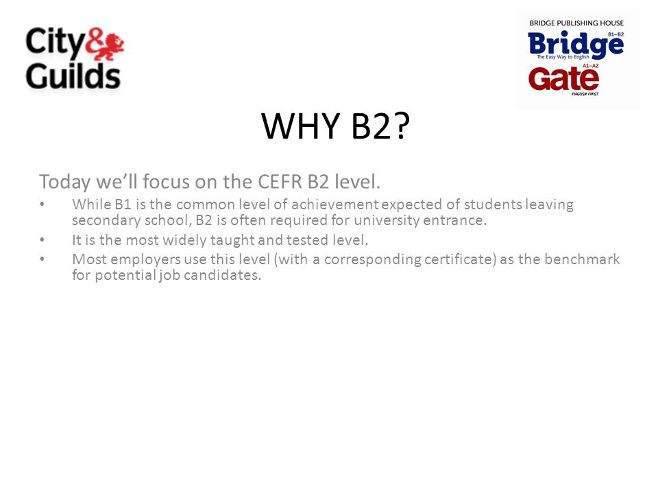 WHY B2 Today we'll focus on the CEFR B2 level.