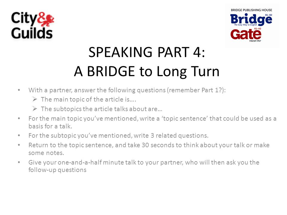 SPEAKING PART 4: A BRIDGE to Long Turn