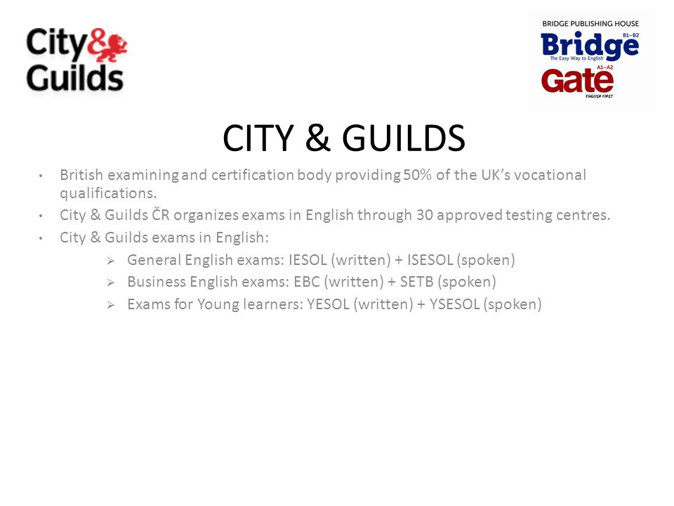 CITY & GUILDS British examining and certification body providing 50% of the UK's vocational qualifications.