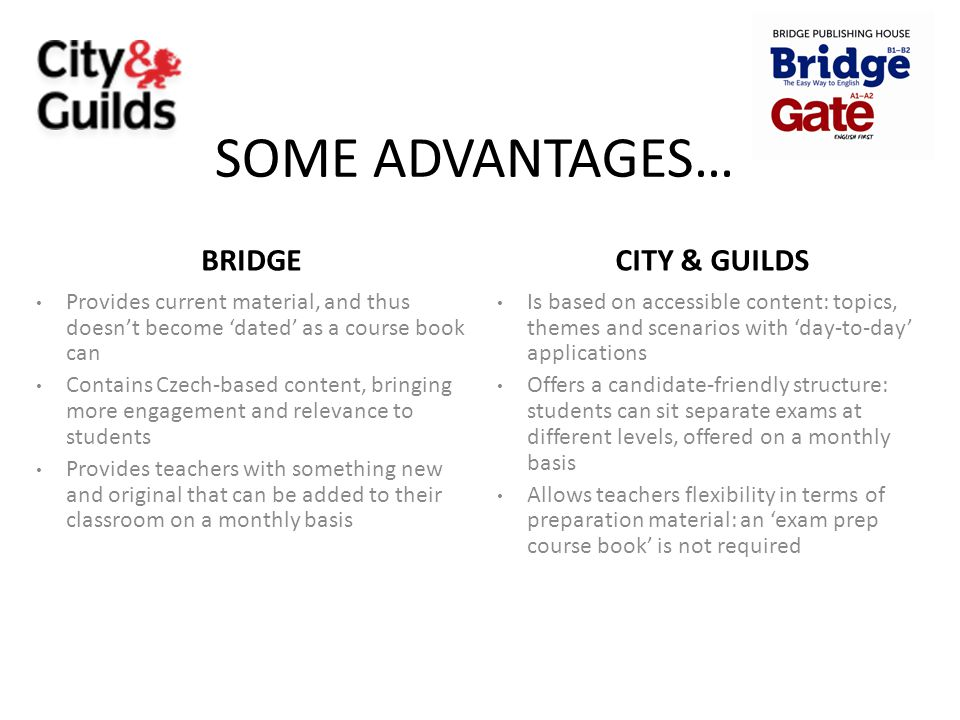 SOME ADVANTAGES… BRIDGE CITY & GUILDS