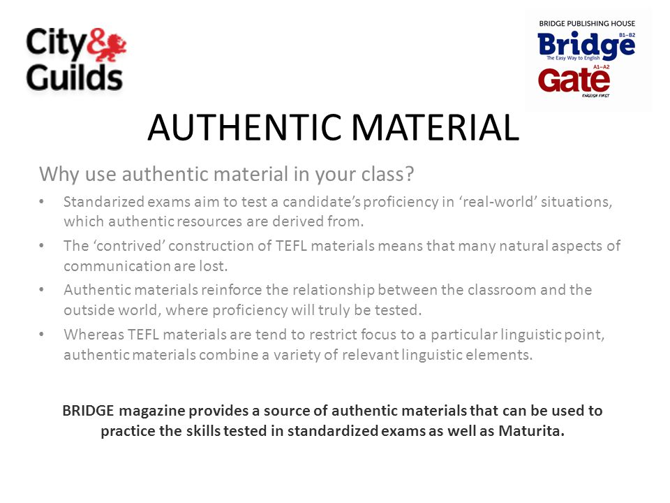 AUTHENTIC MATERIAL Why use authentic material in your class