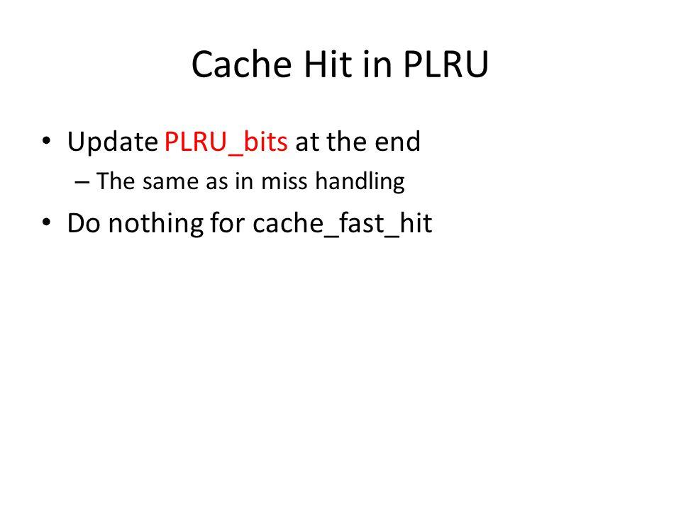 Cache Hit in PLRU Update PLRU_bits at the end