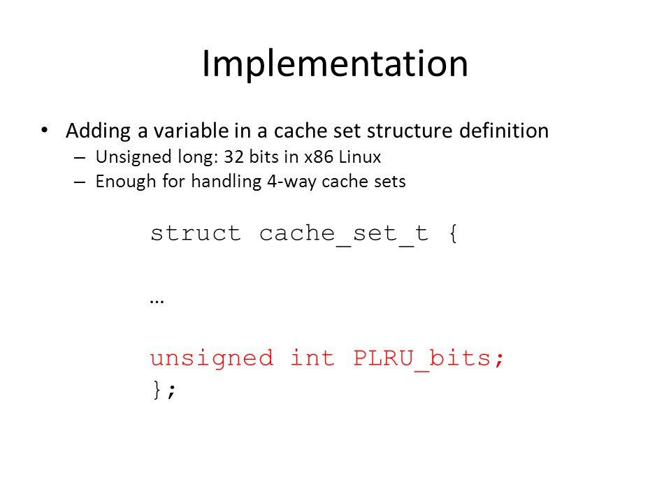 Implementation struct cache_set_t { … unsigned int PLRU_bits; };