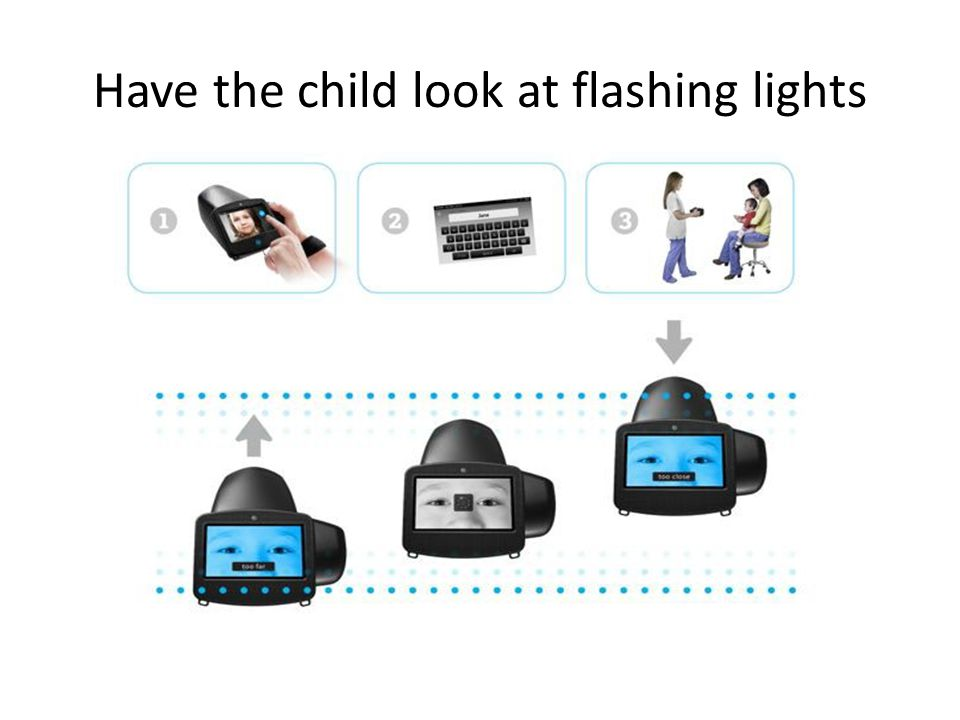 Have the child look at flashing lights
