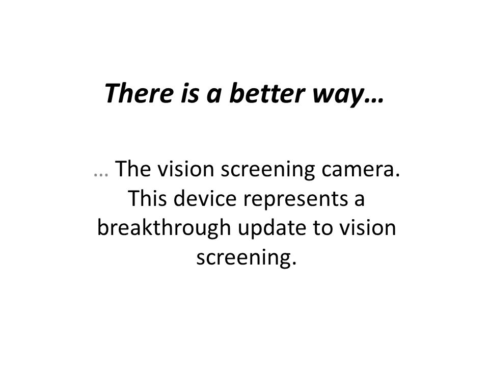 There is a better way… … The vision screening camera.