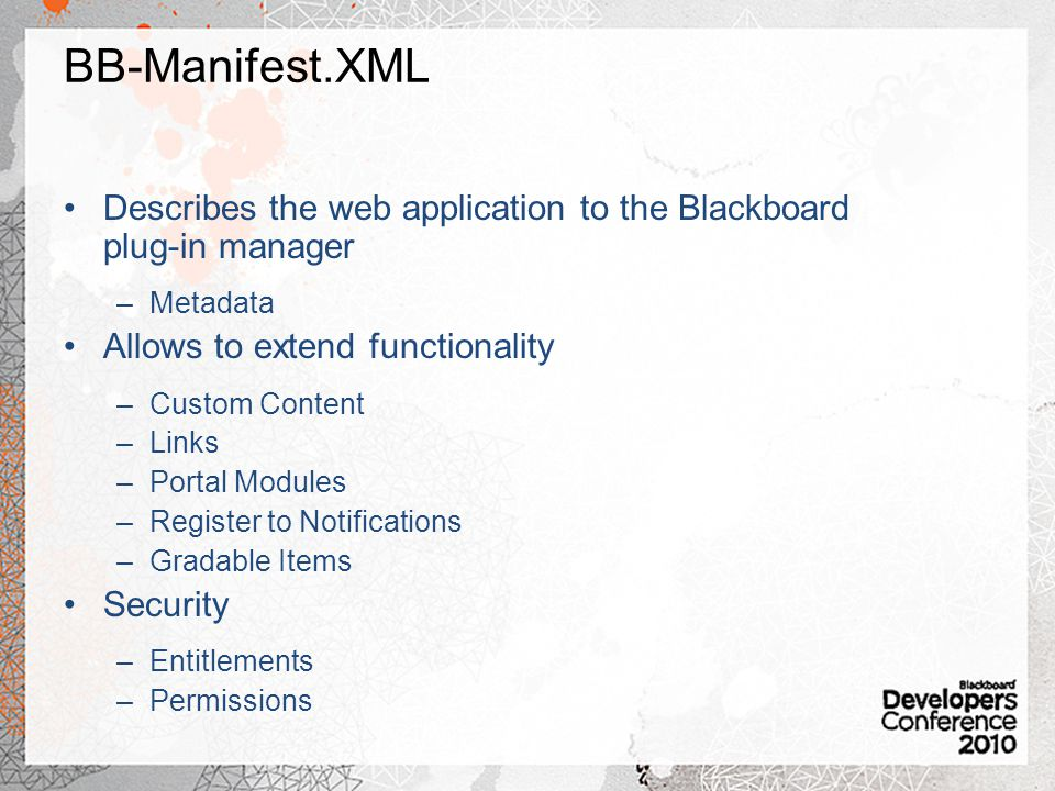 BB-Manifest.XML Describes the web application to the Blackboard plug-in manager. Metadata. Allows to extend functionality.