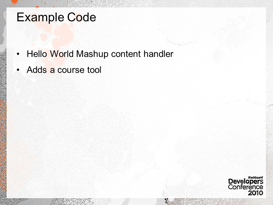 Example Code Hello World Mashup content handler Adds a course tool