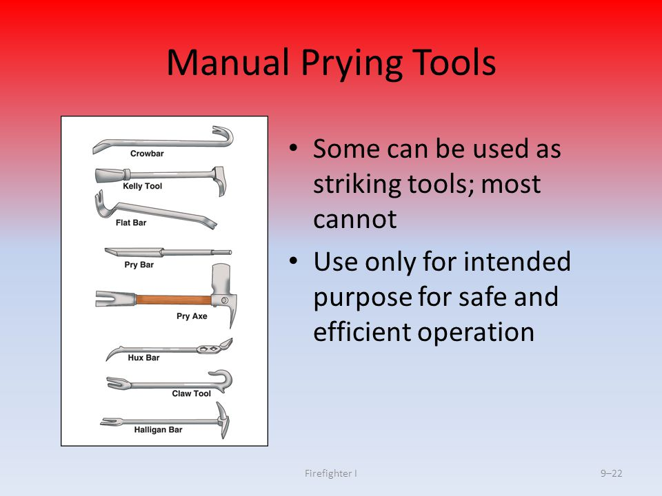 Manual Prying Tools Some can be used as striking tools; most cannot