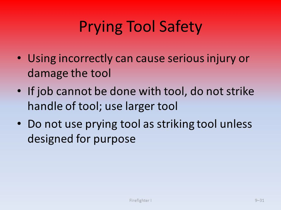 Prying Tool Safety Using incorrectly can cause serious injury or damage the tool.