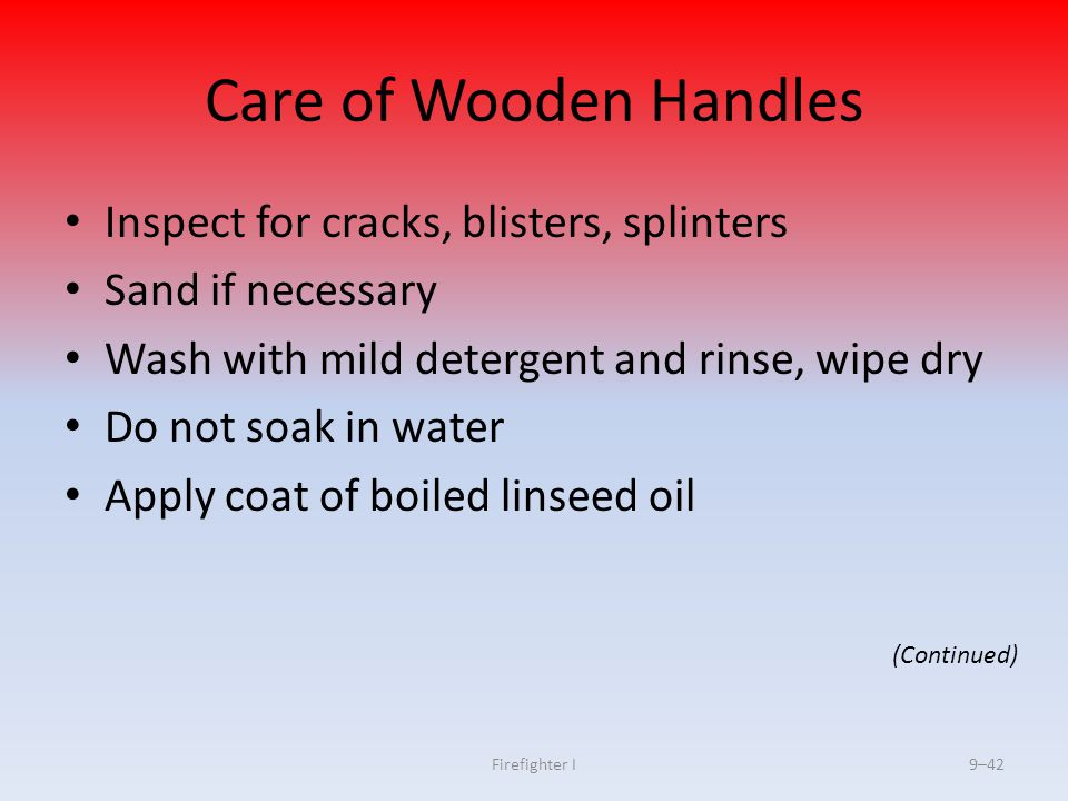 Care of Wooden Handles Inspect for cracks, blisters, splinters