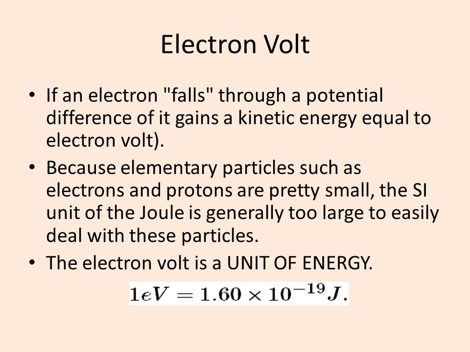 Electron Volt If an electron falls through a potential difference of it gains a kinetic energy equal to electron volt).
