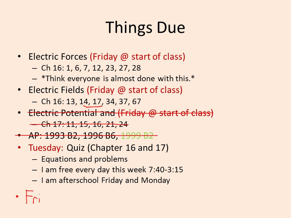 Things Due Electric Forces (Friday @ start of class)