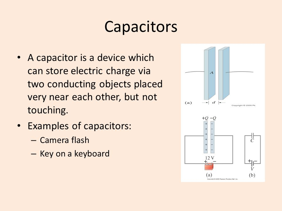 Capacitors A capacitor is a device which can store electric charge via two conducting objects placed very near each other, but not touching.
