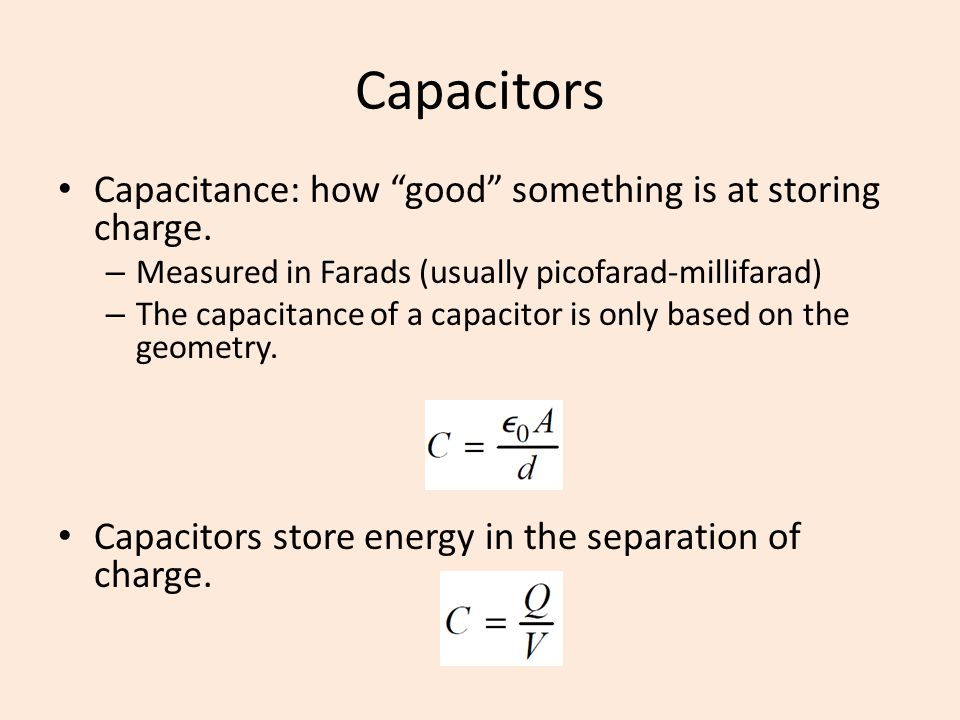 Capacitors Capacitance: how good something is at storing charge.