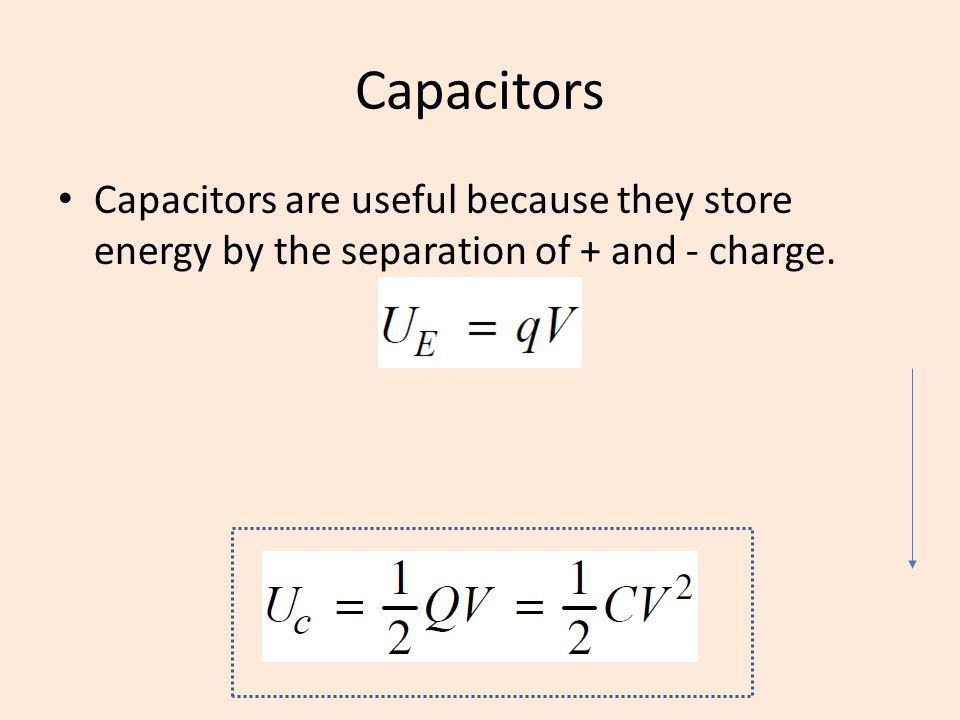 Capacitors Capacitors are useful because they store energy by the separation of + and - charge.