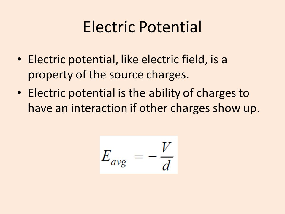 Electric Potential Electric potential, like electric field, is a property of the source charges.