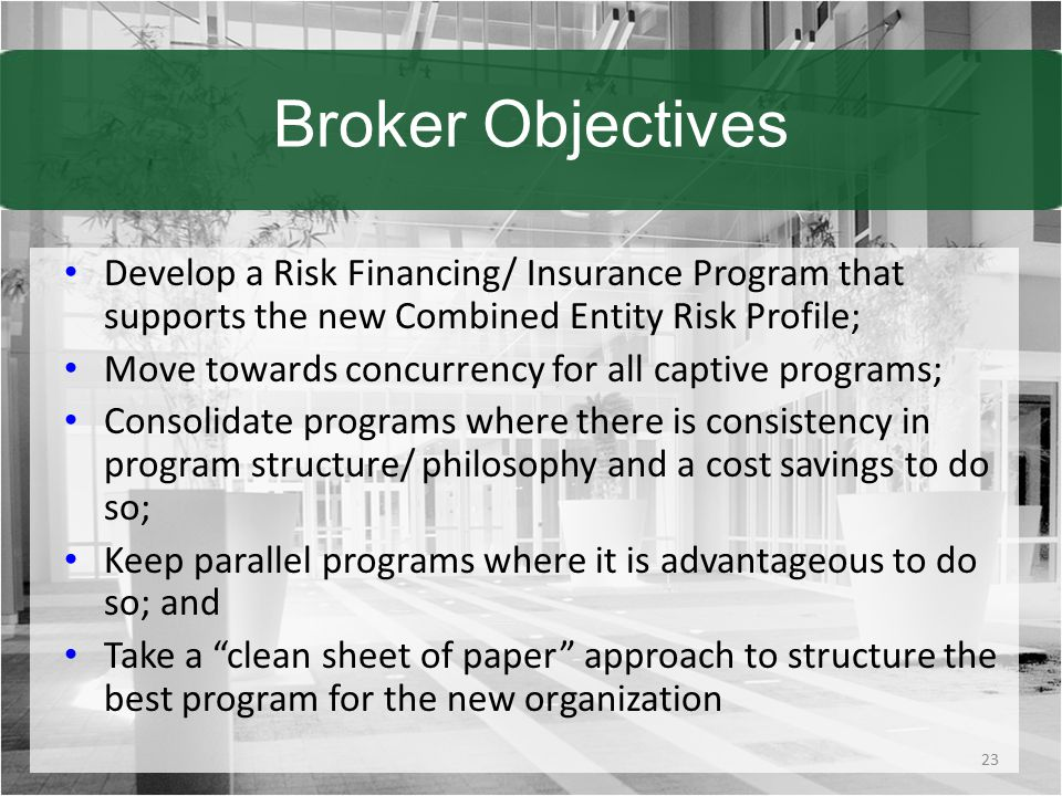 Broker Objectives Develop a Risk Financing/ Insurance Program that supports the new Combined Entity Risk Profile;