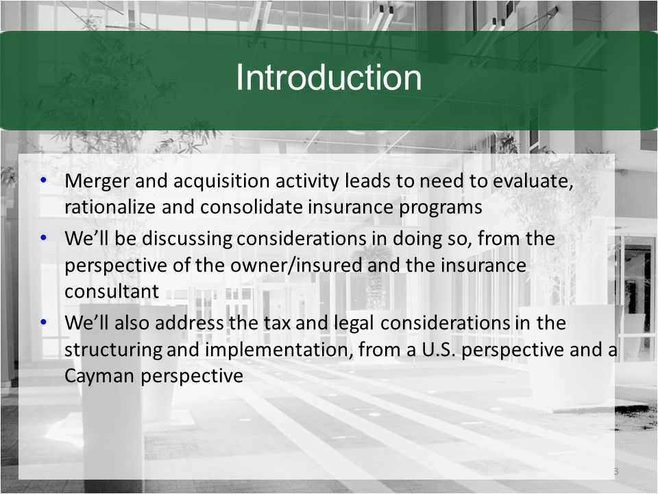 Introduction Merger and acquisition activity leads to need to evaluate, rationalize and consolidate insurance programs.