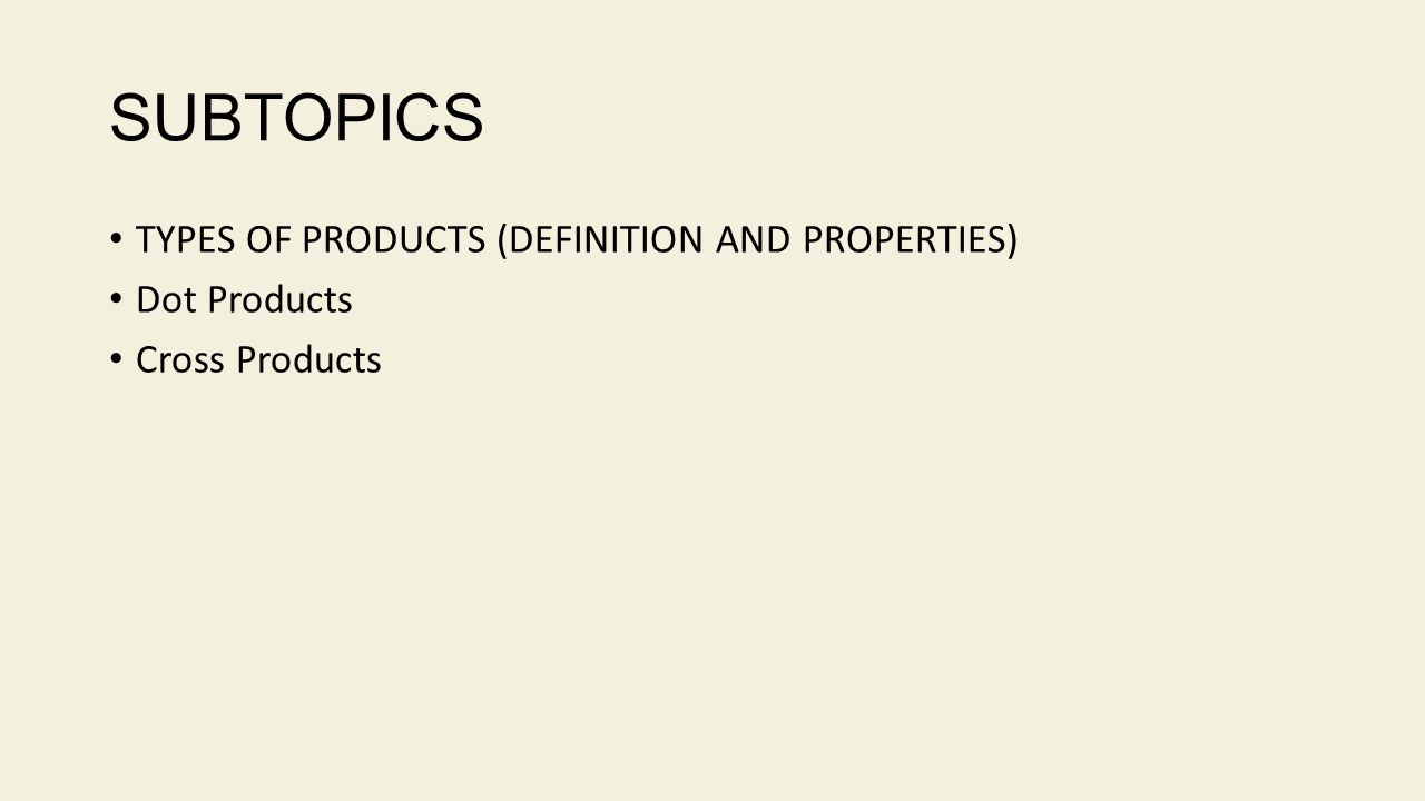 SUBTOPICS TYPES OF PRODUCTS (DEFINITION AND PROPERTIES) Dot Products