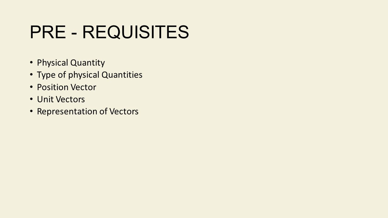 PRE - REQUISITES Physical Quantity Type of physical Quantities