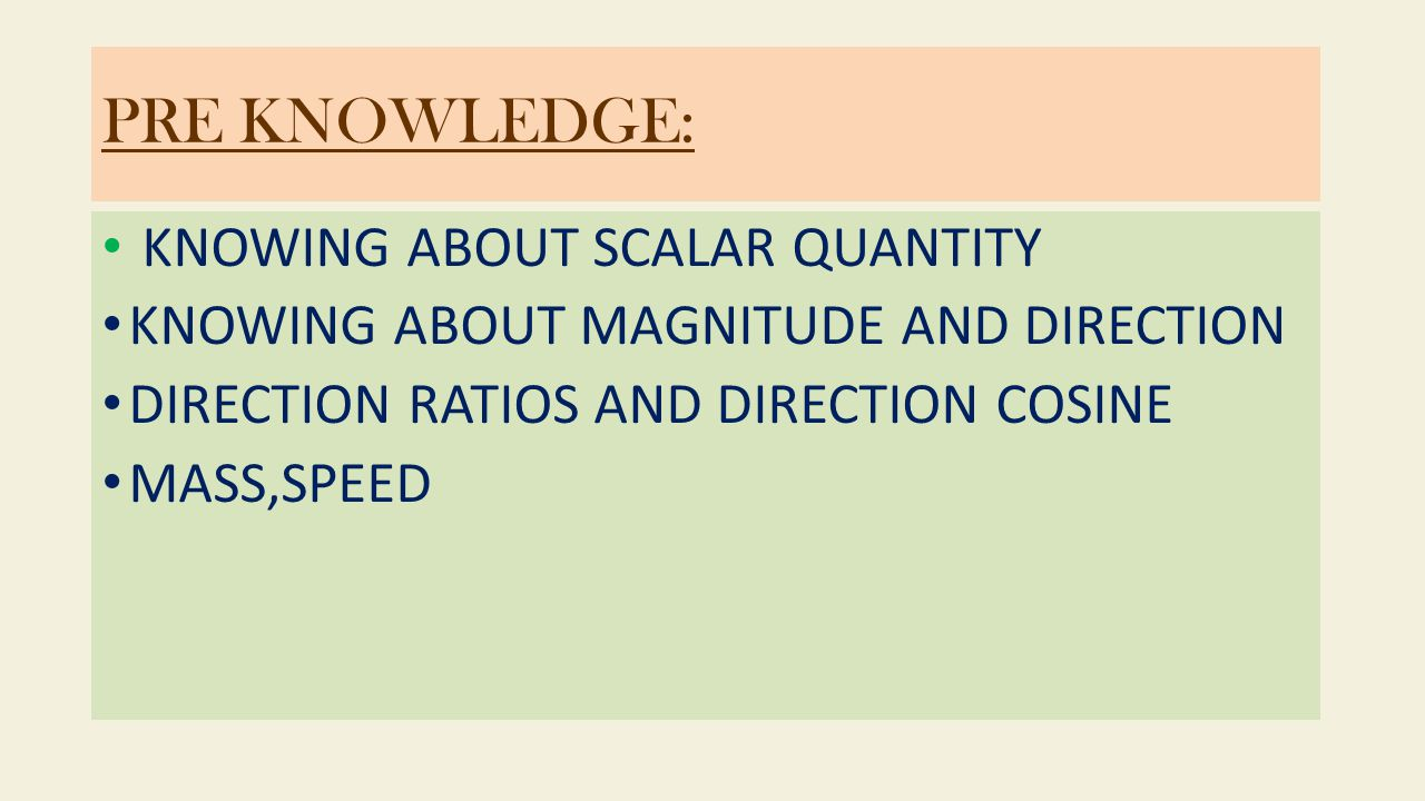 PRE KNOWLEDGE: KNOWING ABOUT SCALAR QUANTITY