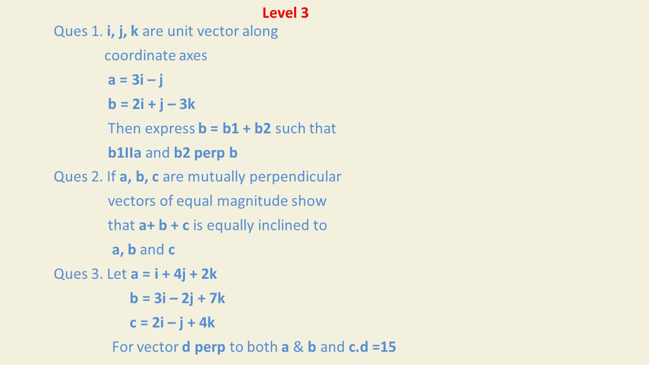 Level 3 Ques 1. i, j, k are unit vector along. coordinate axes. a = 3i – j. b = 2i + j – 3k. Then express b = b1 + b2 such that.